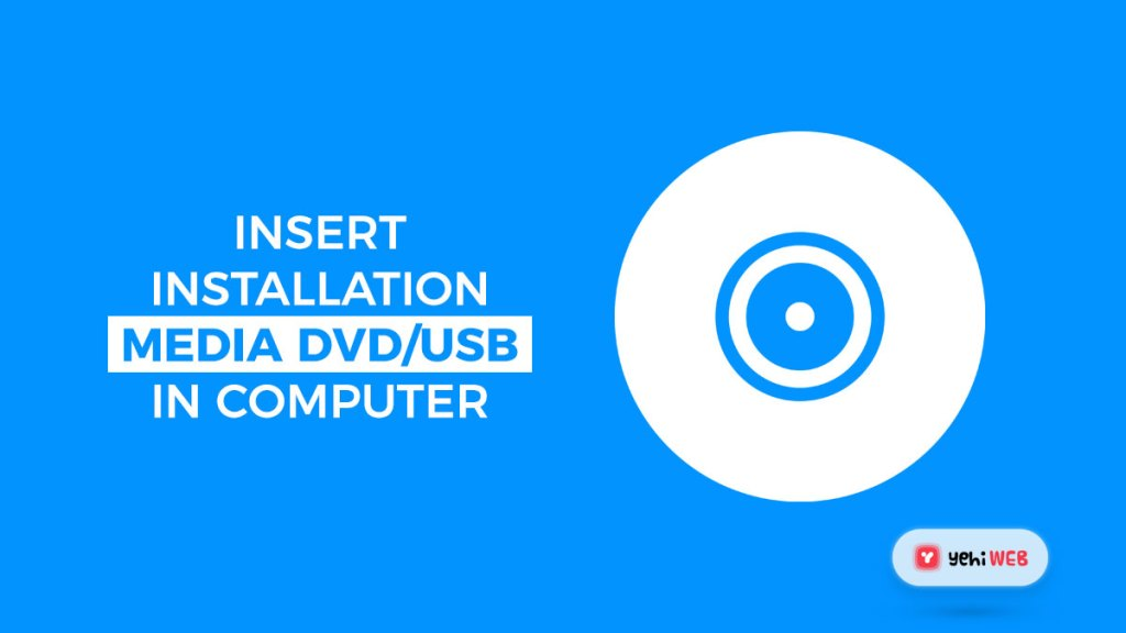 insert installation media dvd usb in computer yehiweb