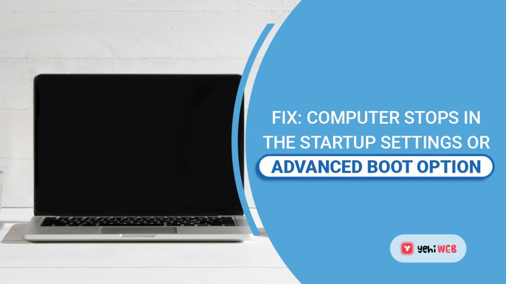 Fix Computer Stops in the Startup Settings or Advanced Boot Options yehiweb