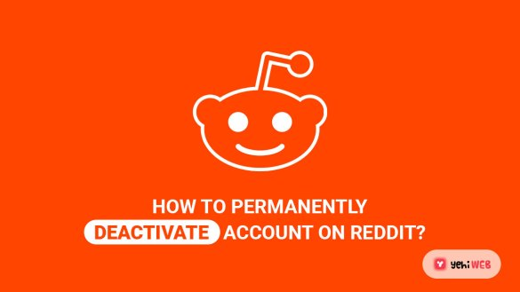 How To easily Permanently Deactivate Account on Reddit yehiweb
