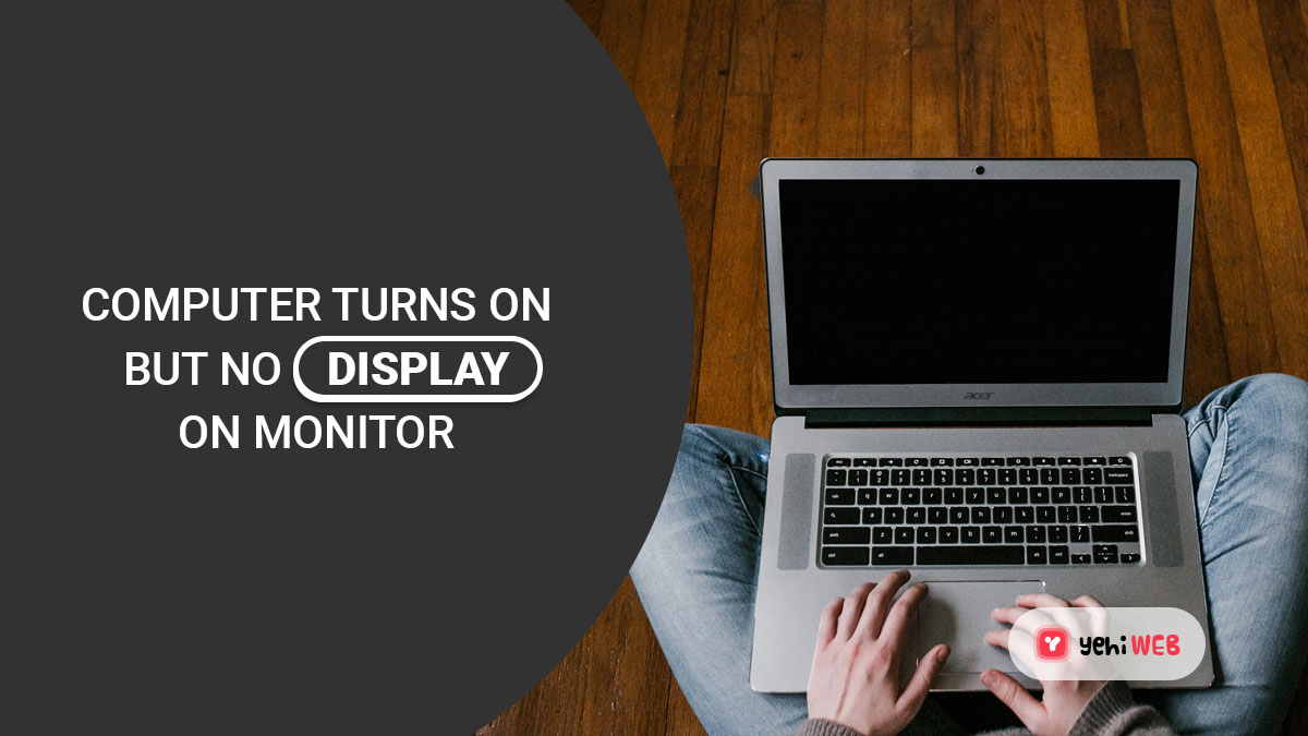 Fix: Computer Turns On But No Display On Monitor