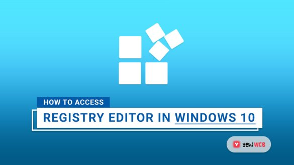 How to Access the Registry Editor in Windows 10 yehiweb