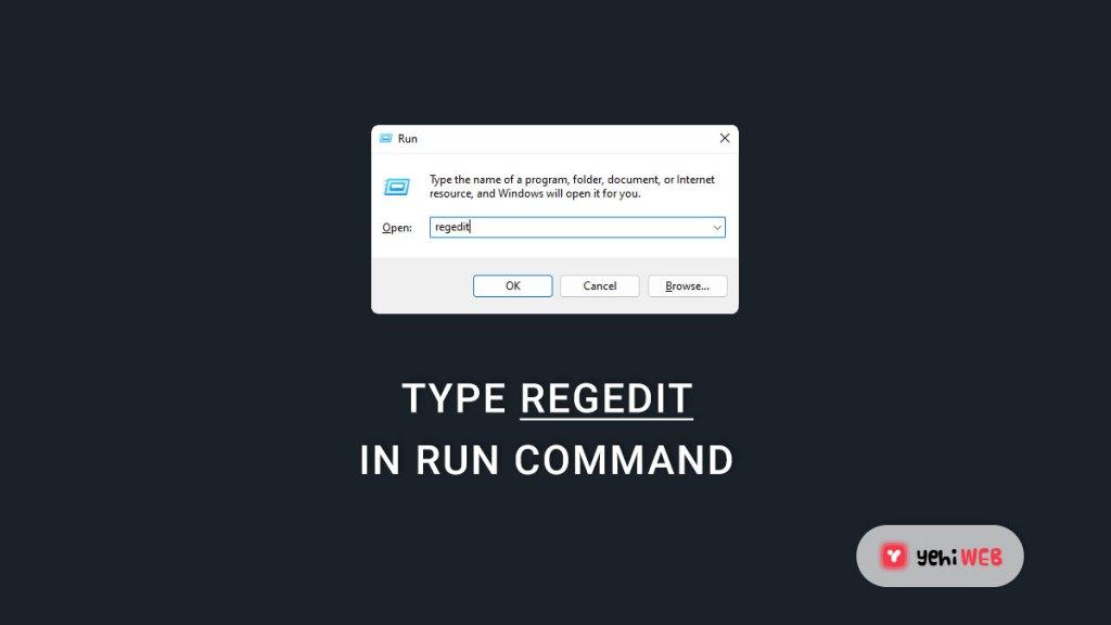type regedit in run command yehiweb