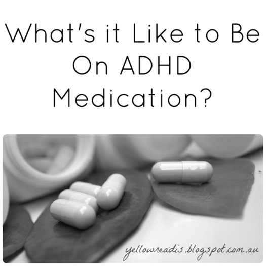 What's it Like to Be on ADHD Medication? yellowreadis.com