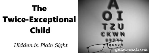 Picture: Glasses and an eye test in background Text: The Twice-Exceptional Child: Hidden in Plain Sight