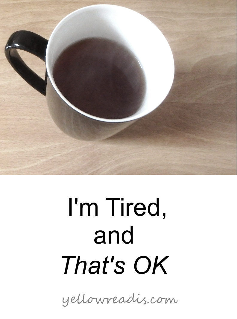 Text: I'm Tired And That's OK, yellowreadis.com Image: Cup of tea in black mug