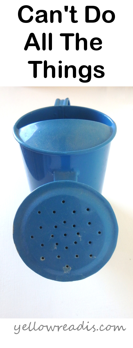 Text: Can't Do All the Things | yellowreadis.com. Image: A blue metal watering can