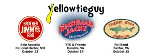 YellowTieGuy full band and solo acoustic shows at Brother Jimmys BBQ in National Harbor, MD, Kick Back Jacks in Danville, VA, and Dogfish Head Alehouse in Fairfax, VA October 13 14 15