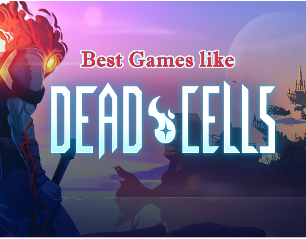 10 Best Games like Dead Cells to play in 2019 – YeloGaming