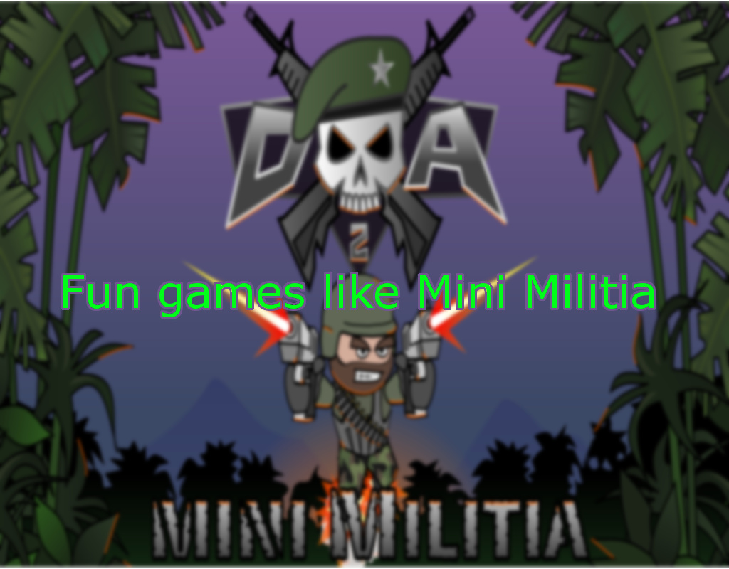 Top 8 Games Like Mini Militia to Play with your Friends