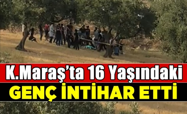 Kahramanmaraş'ta 16 yaşındaki genç intihar etti