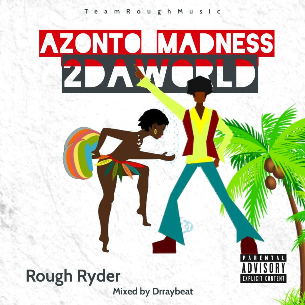 Rough Ryder - Azonto Madness (Mixed by Dr RayBeat)