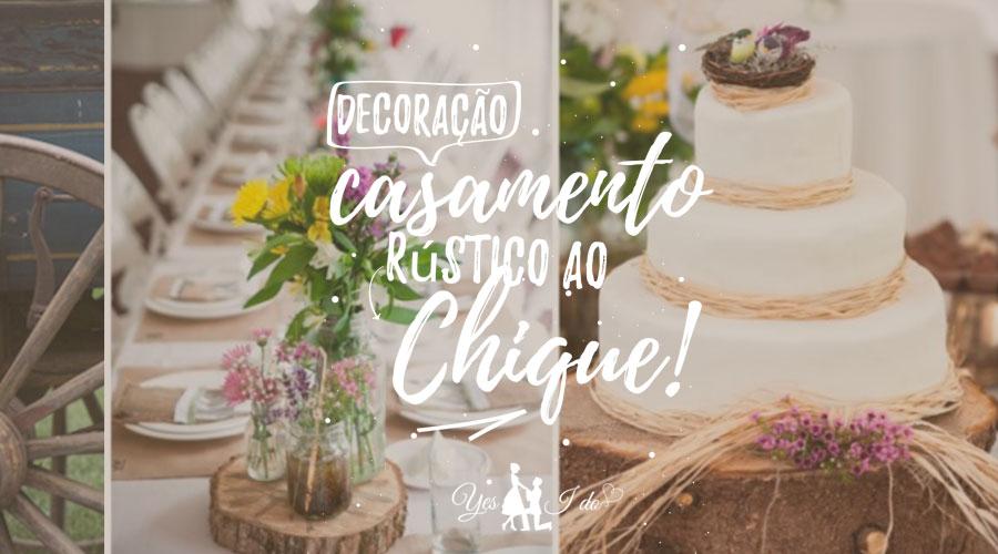 Decoração para casamento Rústico e Chique 2016 /2017