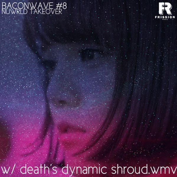 Baconwave #8 – NUWRLD TAKEOVER [Feat. death's dynamic shroud.wmv]