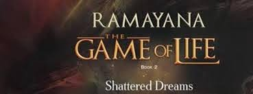 "My Review of the Book – ""Ramayana – The Game of Life – Shattered Dreams – Book-2"" by Shubha Vilas"