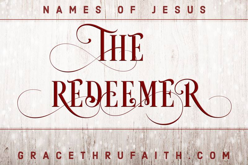 Names of Jesus: The Redeemer