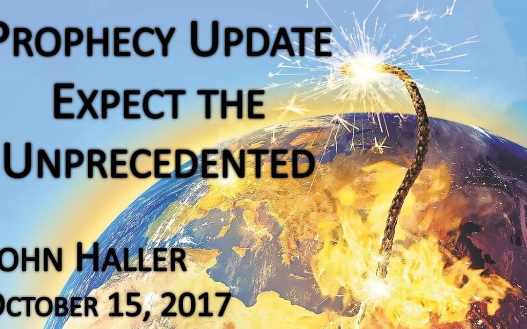 """2017 10 15 John Haller's Prophecy Update """"Expect the Unprecedented"""""""