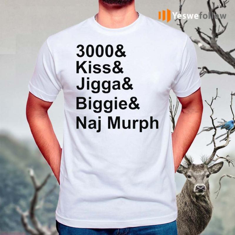 3000-Kiss-Jigga-Biggie-Naj-Murph-shirts