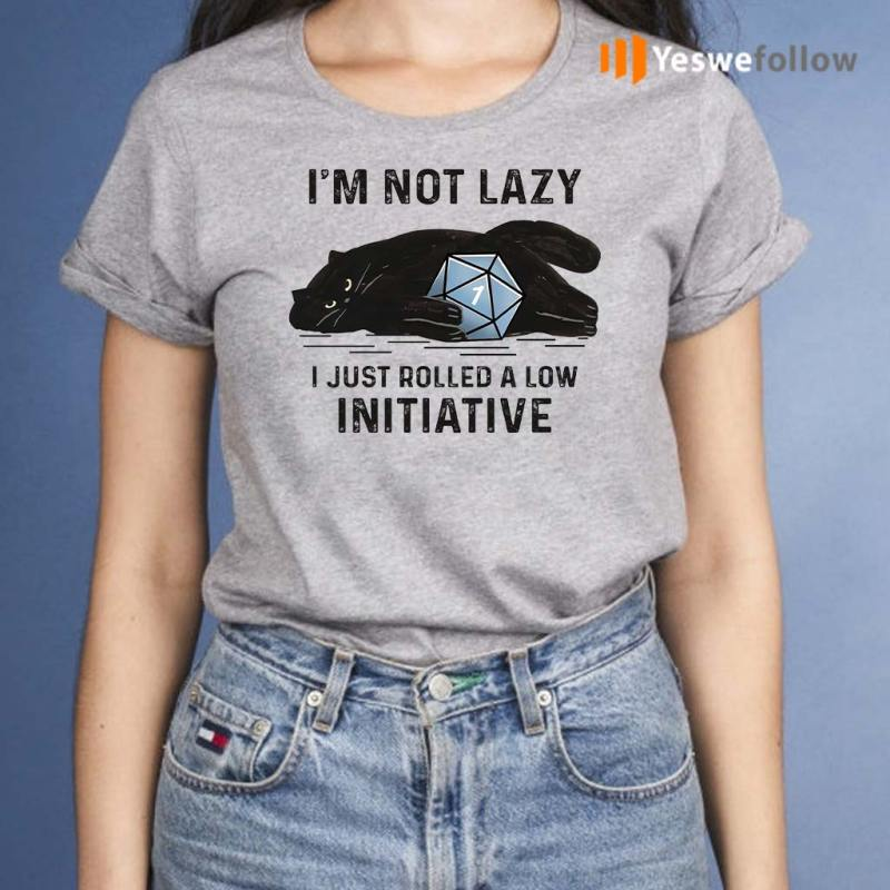 Black-Cat-I'm-Not-Lazy-I-Just-Rolled-A-Low-Initiative-Shirts