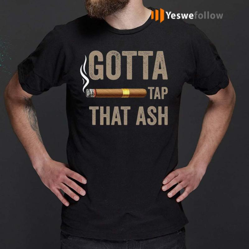 Gotta-Tap-That-Ash-Cigar-shirt