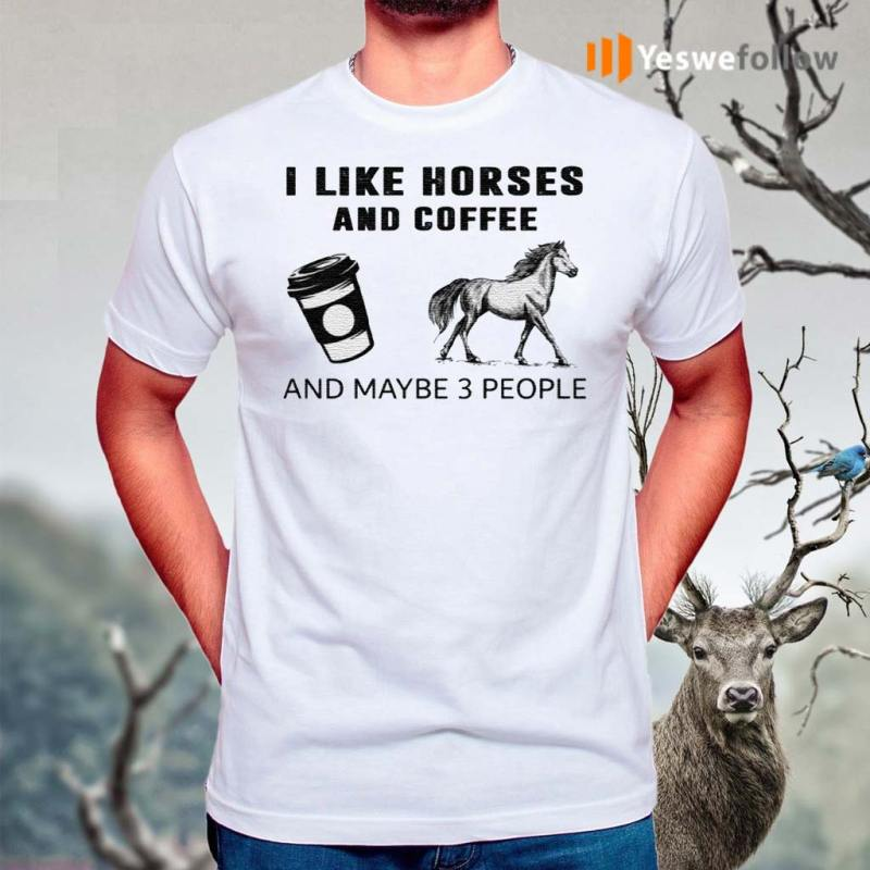I-Like-Horses-And-Coffee-And-Maybe-3-People-Shirt