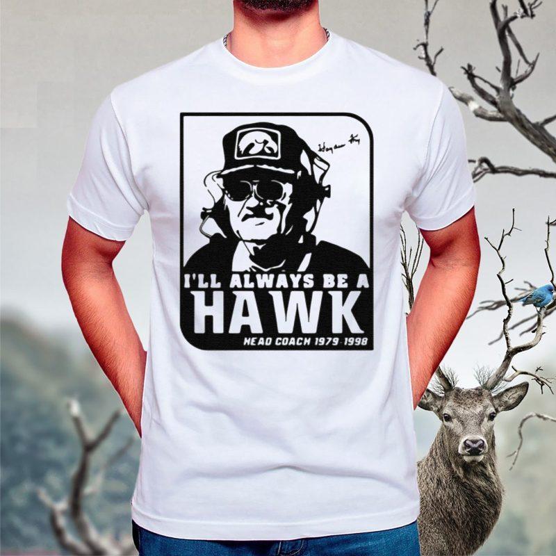 I'll always be a Hawk head coach 1989 1998 signature tshirts