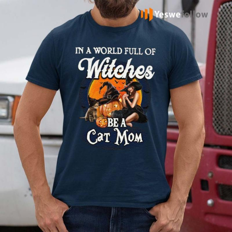 In-a-world-full-of-Witches-be-a-cat-mom-pumpkin-Halloween-shirt