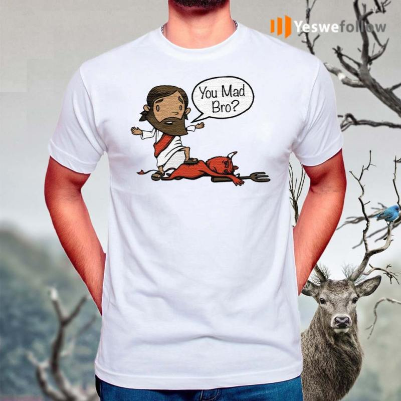 Jesus-You-Mad-Bro-shirt