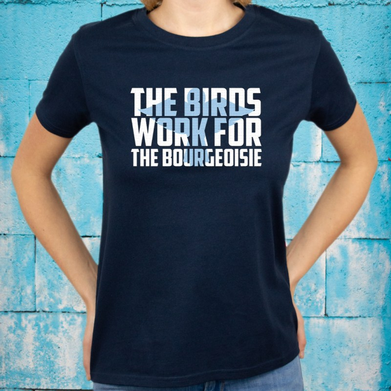 The Birds Work for the Bourgeoisie Gift Idea T-Shirts