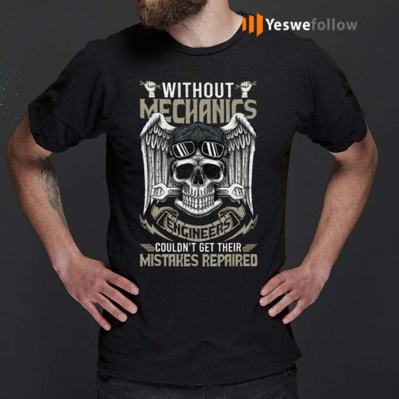 Without-Mechanics-Engineers-Couldnt-Get-Shirt