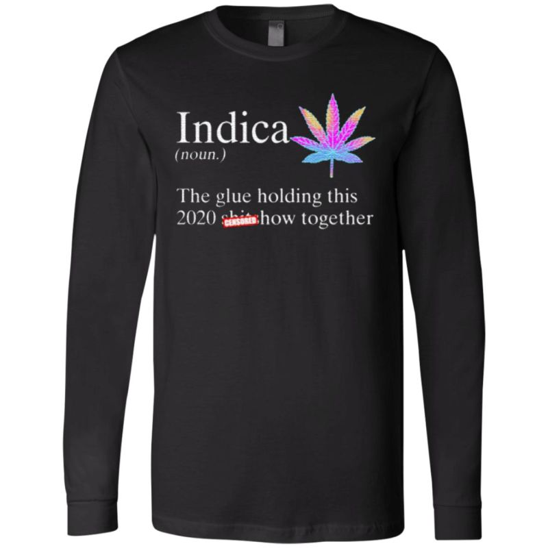 Indica The Glue Holding This 2020 Shitshow Together TShirt