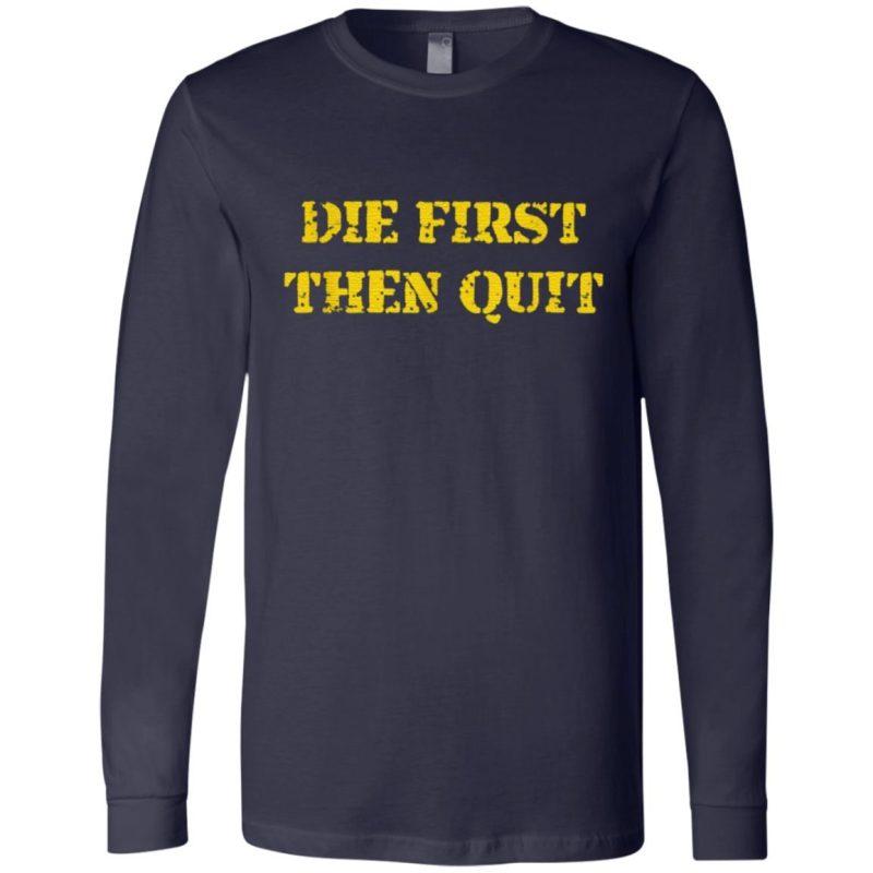 Die First Then Quit T Shirt