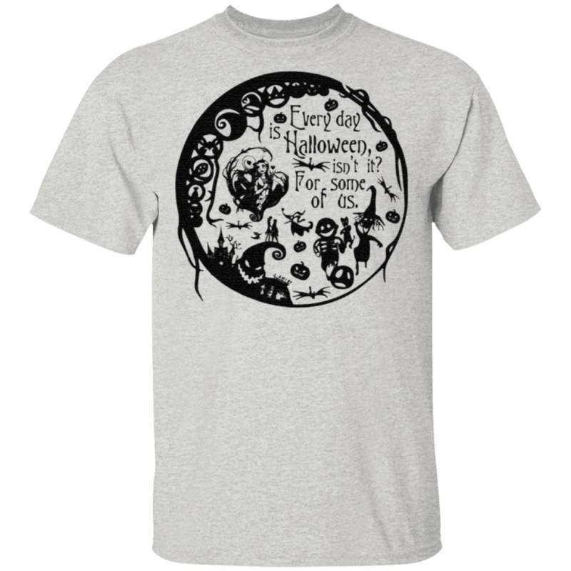 Everyday Is Halloween For Some Of Us Halloween Town T-Shirt