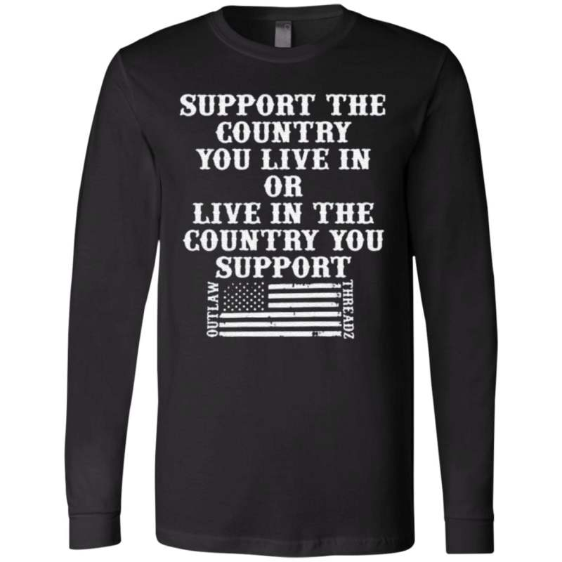 Support the country you live in or live in the country you support t shirt
