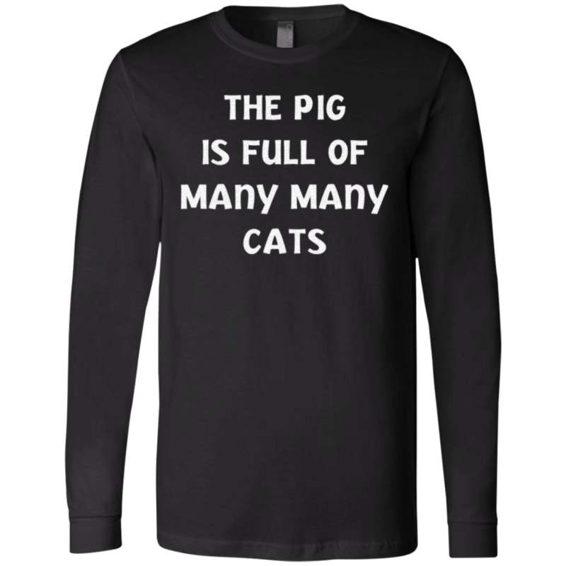 The pig is full of many many cats t shirt