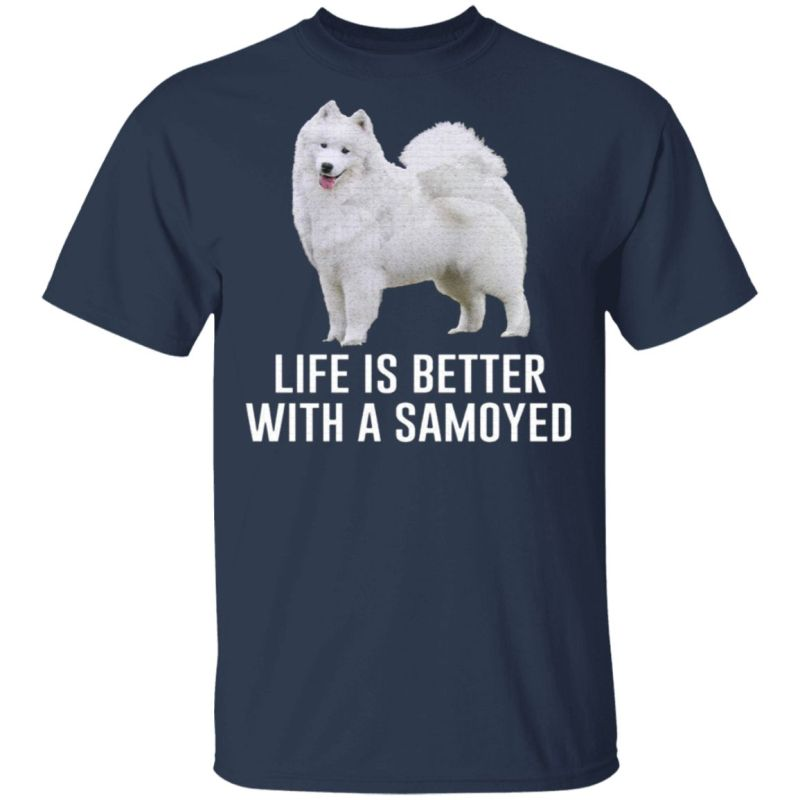 Life is better with a Samoyed T-Shirt