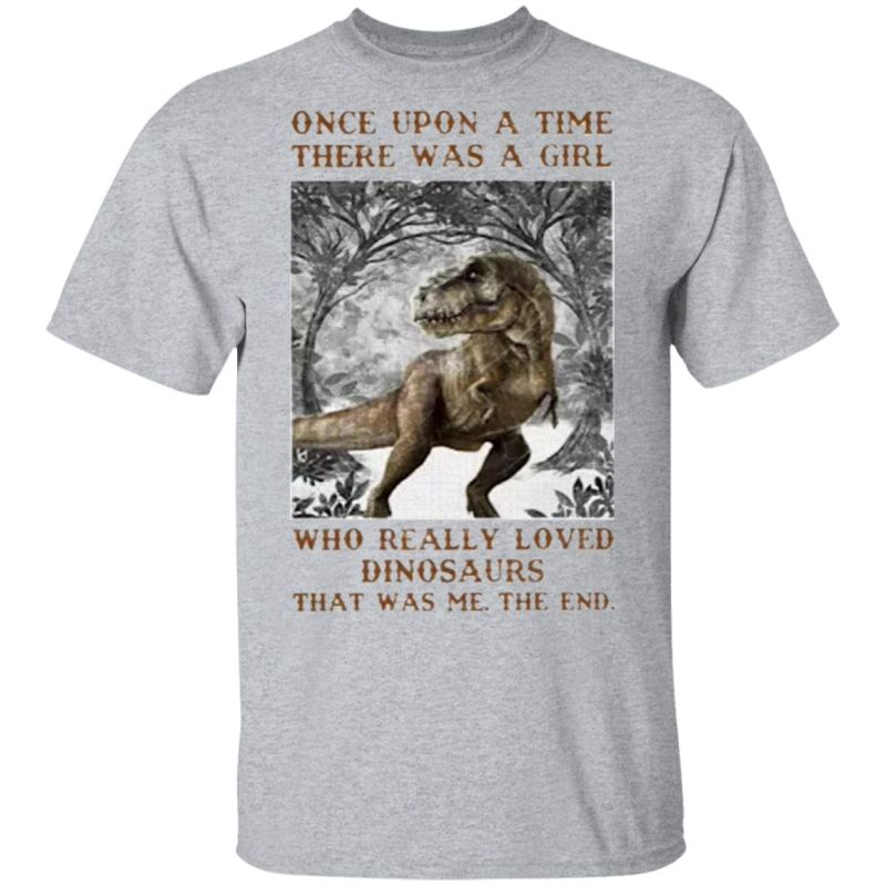 Once Upon A Time There Was A Girl Who Really Loved Dinosaurs That Was Me The End T-Shirt