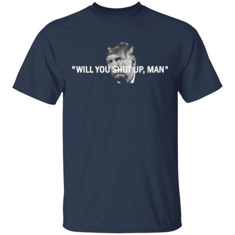 Will You Shut Up, Man T-Shirt