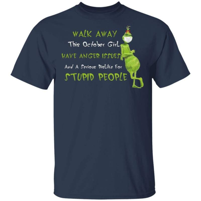 This October Girl Have Anger Issues And A Serious Dislike For Stupid People Grinch Wears Mask Walk Away T Shirt