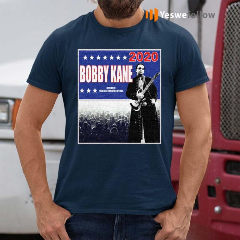 Bobby-Kane-2020-let's-face-it-you've-seen-your-other-options-shirts