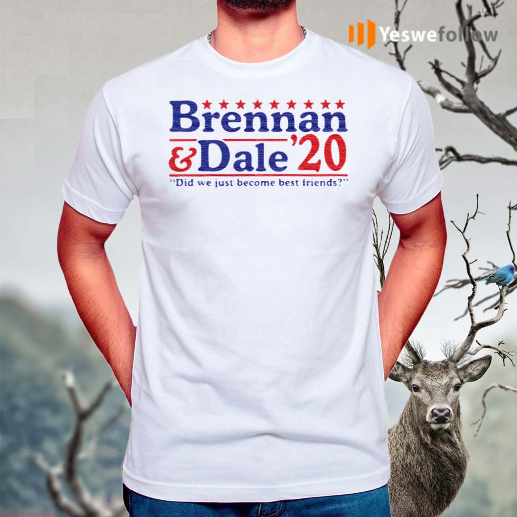 Brennan-and-Dale-'20-did-we-just-become-best-friends-shirt