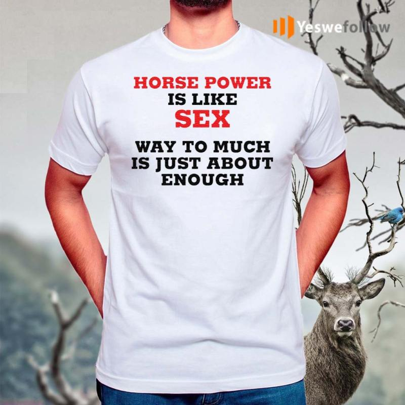 Horse-Power-Is-Like-Sex-Way-To-Much-Is-Just-About-Enough-shirt