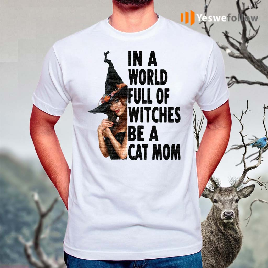 In-A-World-Full-Of-Witches-Be-A-Cat-Mom-Halloween-T-Shirts