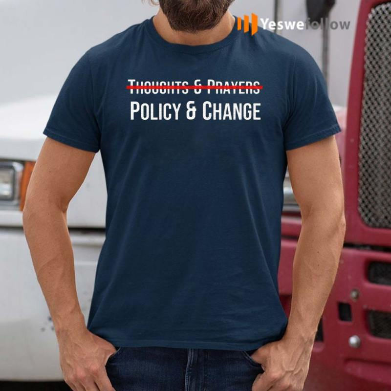 Thoughts-And-Prayers-Policy-And-Change-Shirt