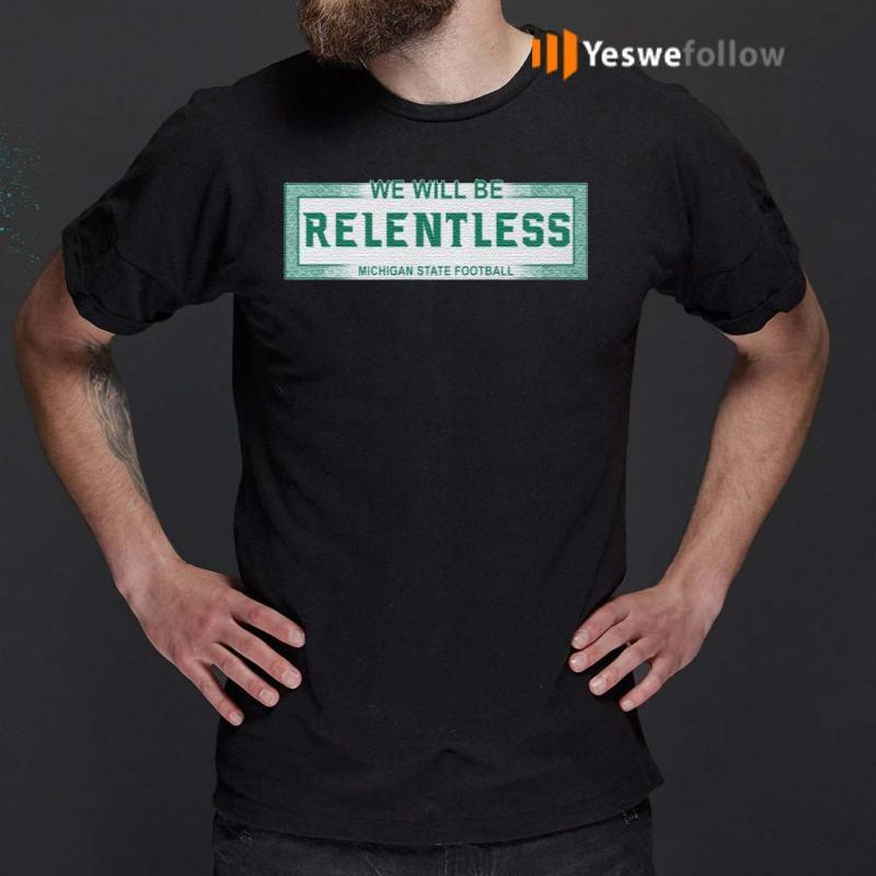 We-Will-Be-Relentless-Michigan-State-shirt