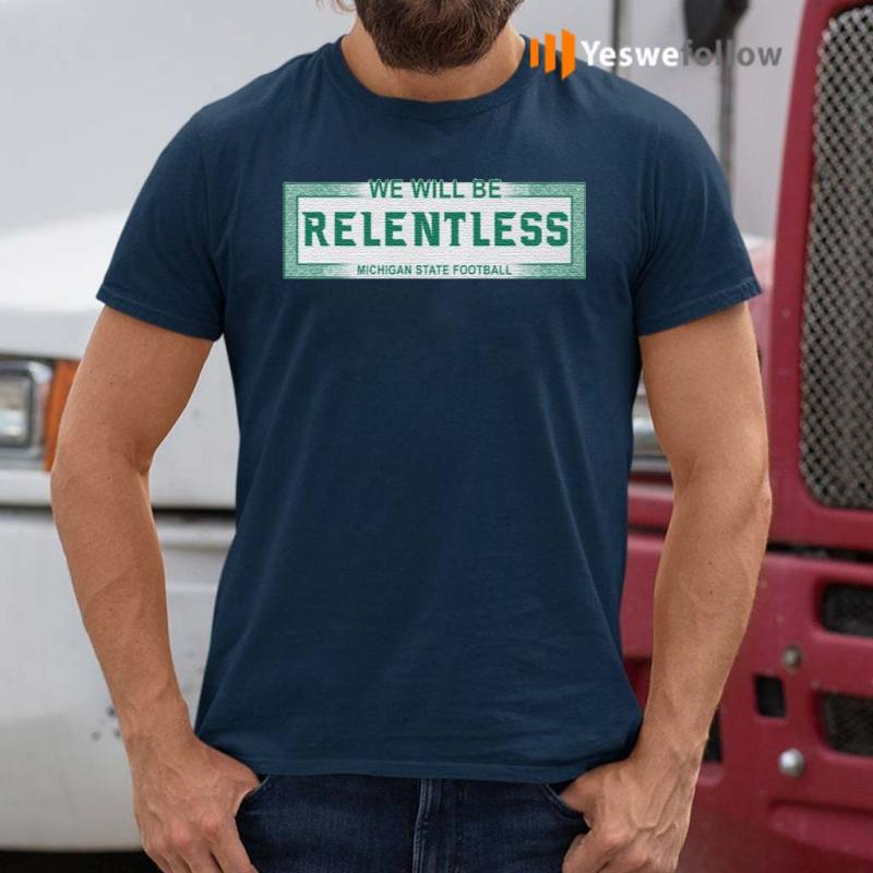 We-Will-Be-Relentless-Michigan-State-shirts