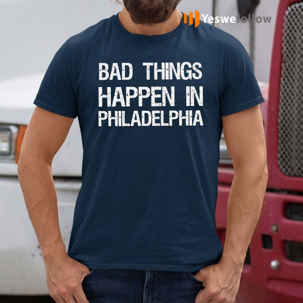 bad-things-happen-in-philadelphia-shirts
