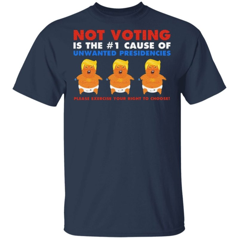 Not Voting Is The One Cause Of Unwanted Presidencies T Shirt