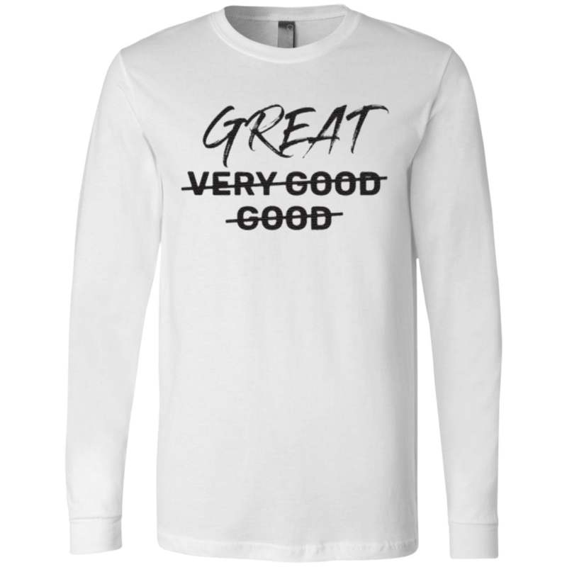 From Very Good to Great T Shirt