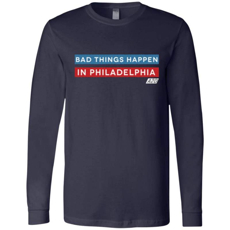 Bad Things Happen In Philadelphia T Shirt