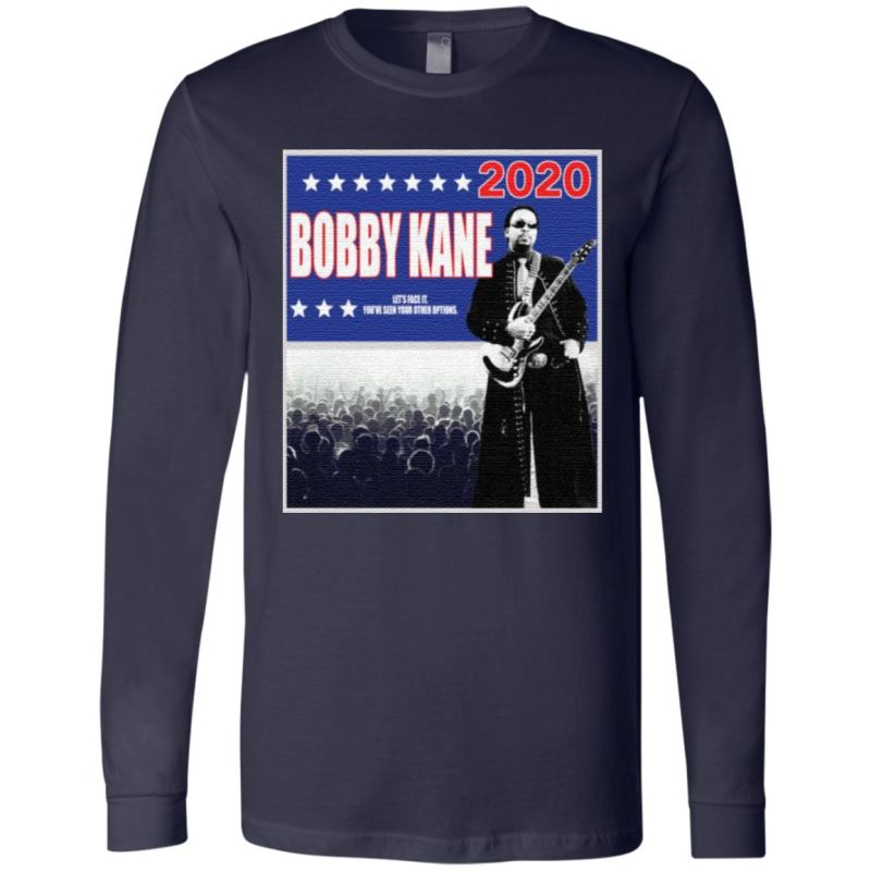 Bobby Kane 2020 let's face it you've seen your other options t shirt